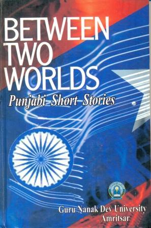 Between Two Worlds: Panjab Short Stories Image